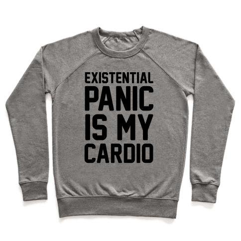 Existential Panic Is My Cardio Pullover