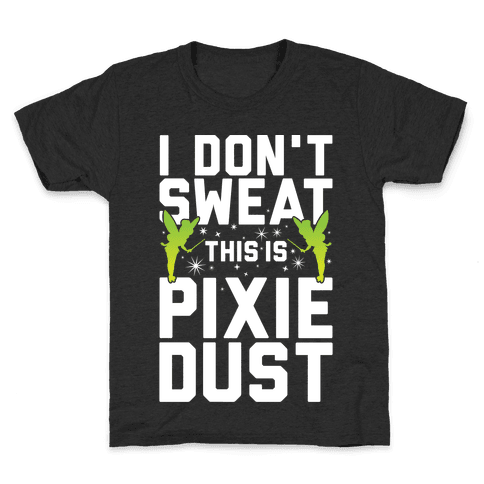 I Don't Sweat This Is Pixie Dust Kids T-Shirt
