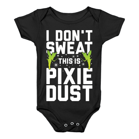 I Don't Sweat This Is Pixie Dust Baby Onesy