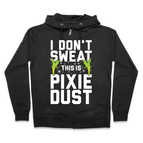 I Don't Sweat This Is Pixie Dust Zip Hoodie