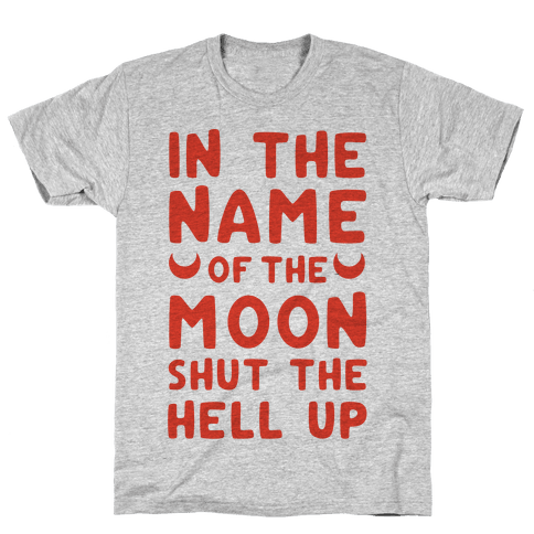 In The Name Of The Moon Shut The Hell Up Mens T-Shirt