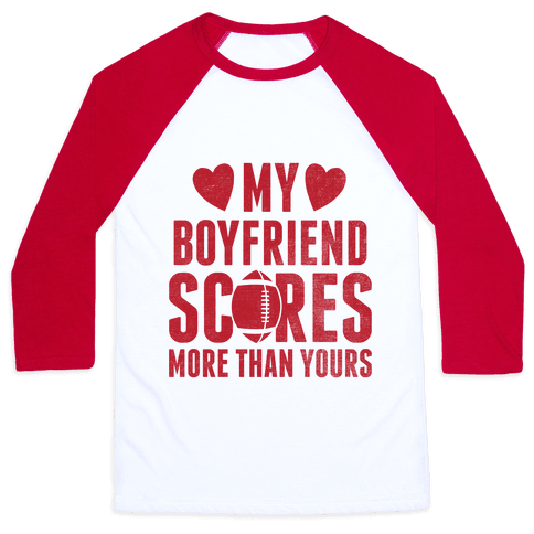 My Boyfriend Scores More Than Yours (Red Football) Baseball Tee