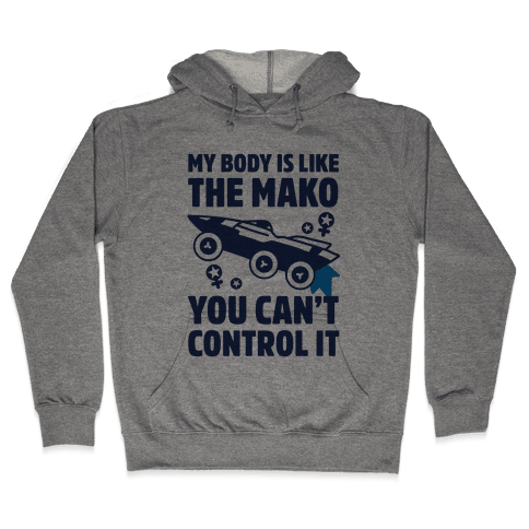 My Body Is Like the Mako Hooded Sweatshirt