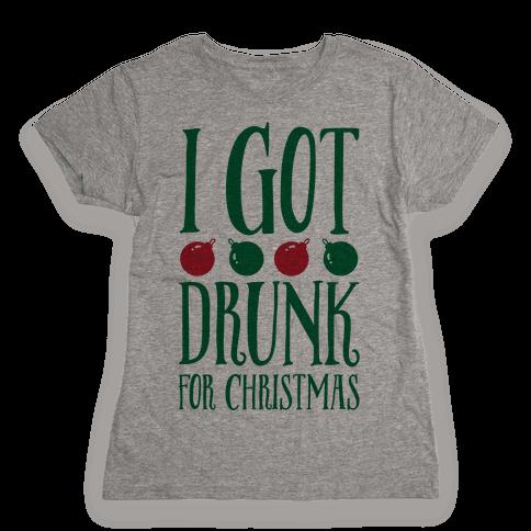 I Got Drunk For Christmas Womens T-Shirt