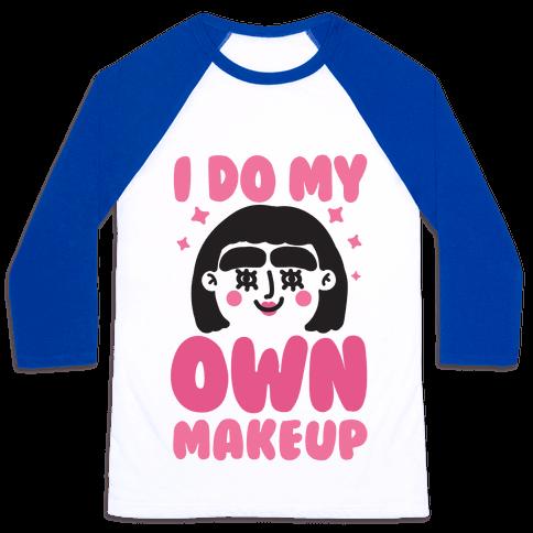 I Do My Own Makeup Baseball Tee