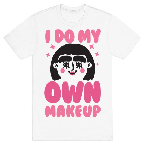 I Do My Own Makeup Mens T-Shirt