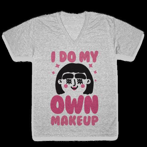 I Do My Own Makeup V-Neck Tee Shirt