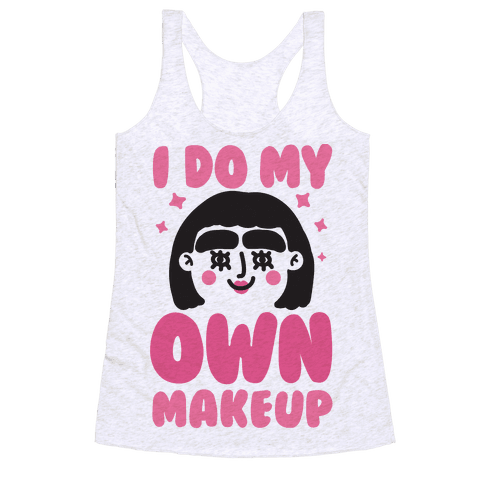 I Do My Own Makeup Racerback Tank Top