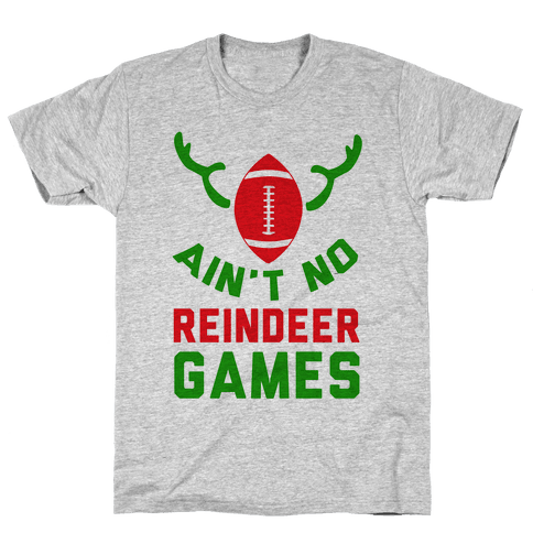 Football: It' Ain't No Reindeer Games Mens T-Shirt