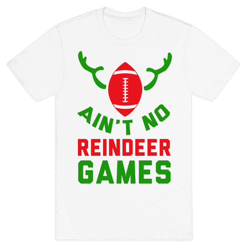 Football: It' Ain't No Reindeer Games Mens T-Shirt