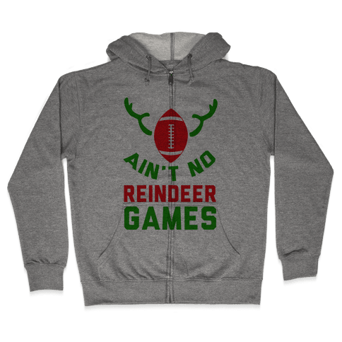 Football: It' Ain't No Reindeer Games Zip Hoodie