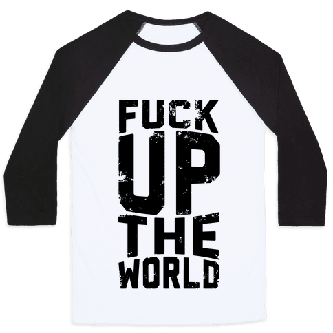 F*** Up The World Baseball Tee