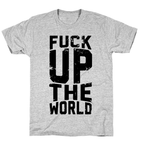 F*** Up The World T-Shirt