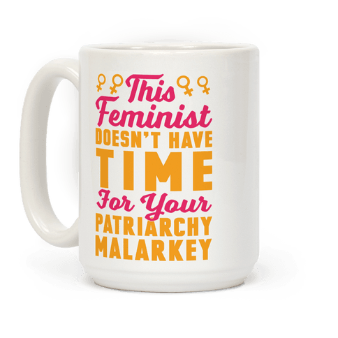 This Feminist Doesn't Have Time For Your Patriarchy Malarkey