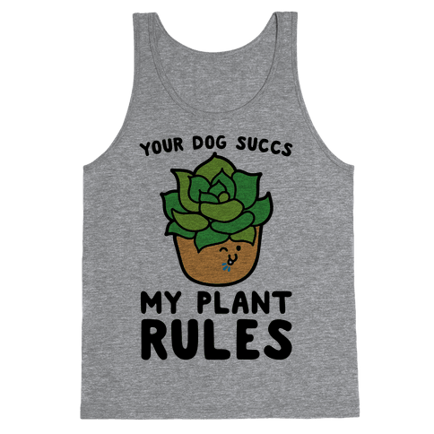 Your Dog Succs My Plant Rules Tank Top