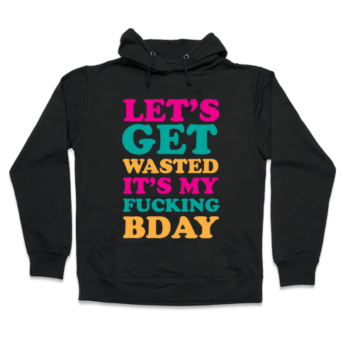 Let's Get Wasted Hooded Sweatshirt
