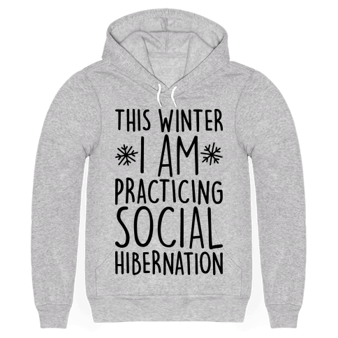 This Winter Im Practicing Social Hibernation