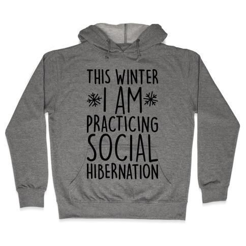 This Winter I'm Practicing Social Hibernation Hooded Sweatshirt