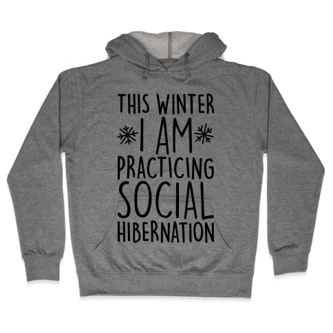 This Winter I'm Practicing Social Hibernation Hooded Sweatshirt