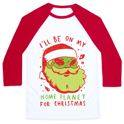 I'll Be On My Home Planet For Christmas Baseball Tee