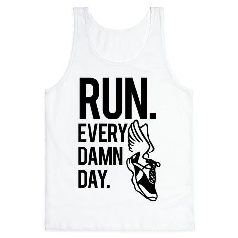 Run Every Damn Day Tank Top