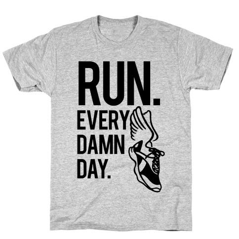 Run Every Damn Day T-Shirt