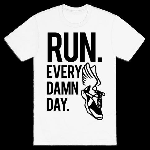 Run Every Damn Day Mens T-Shirt