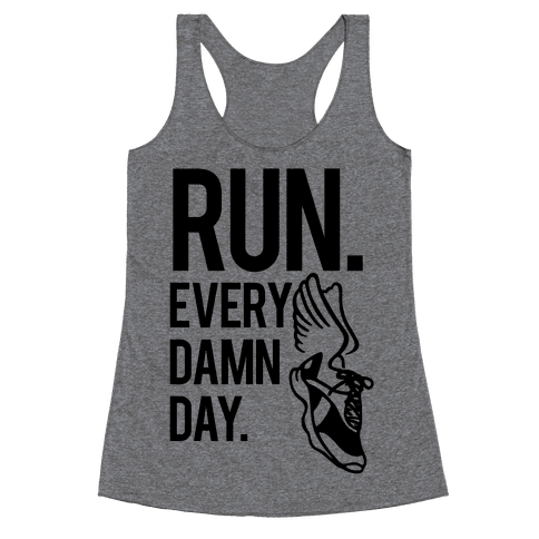 Run Every Damn Day Racerback Tank Top