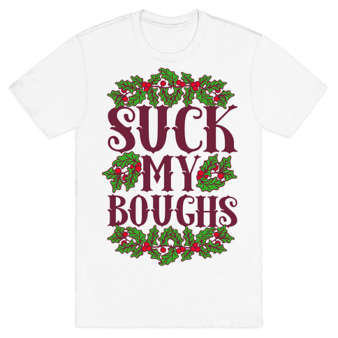 Suck My Boughs Mens T-Shirt