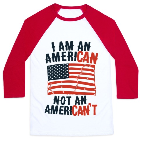 I Am an American Not an American't Baseball Tee
