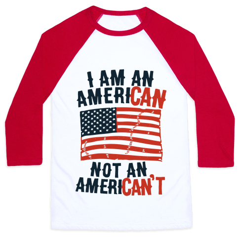 I Am an American Not an American't Baseball Tee