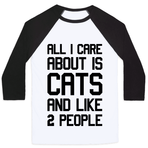 All I Care About Is Cats And Like Two People Baseball Tee