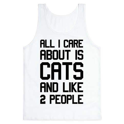 All I Care About Is Cats And Like Two People Tank Top