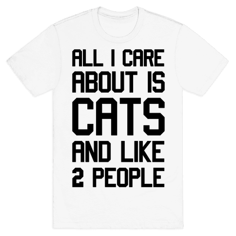All I Care About Is Cats And Like Two People Mens T-Shirt