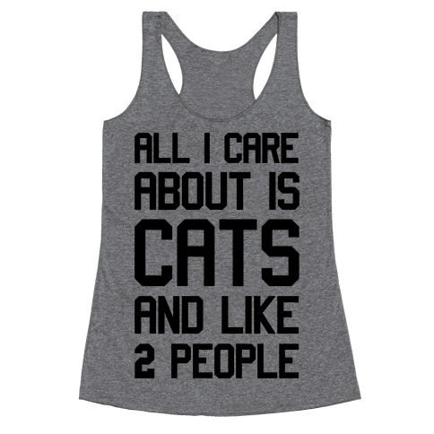 All I Care About Is Cats And Like Two People Racerback Tank Top