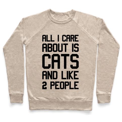 All I Care About Is Cats And Like Two People Pullover