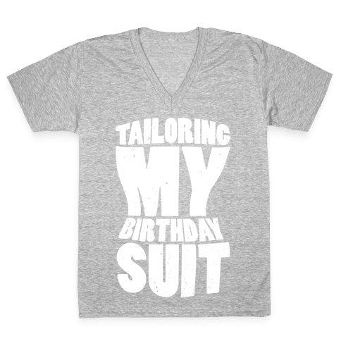Tailoring My Birthday Suit V-Neck Tee Shirt