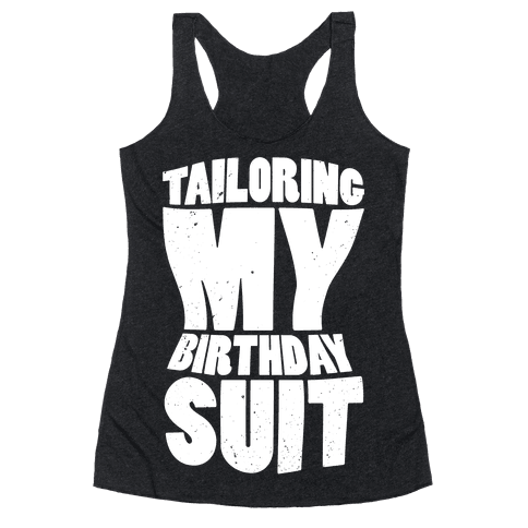 Tailoring My Birthday Suit Racerback Tank Top