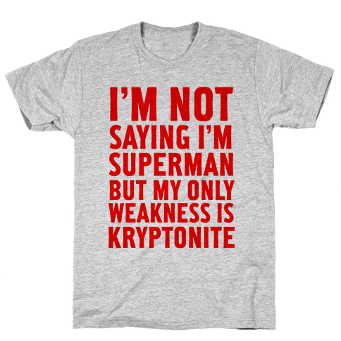 Not Saying I'm Superman Mens T-Shirt