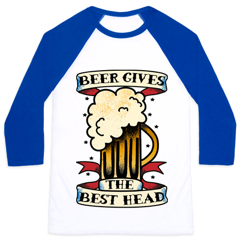 Beer Gives the Best Head Baseball Tee