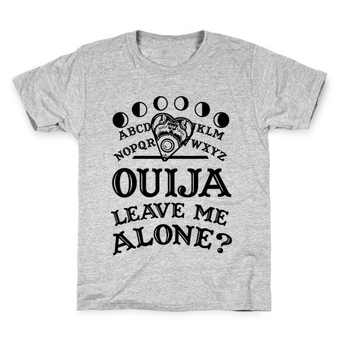 Ouija Leave Me Alone? Kids T-Shirt