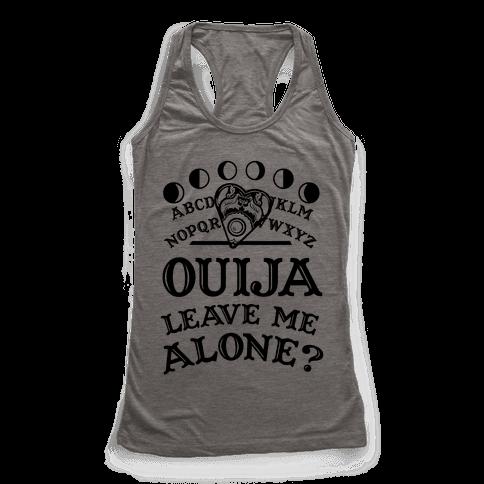 Ouija Leave Me Alone? Racerback Tank Top