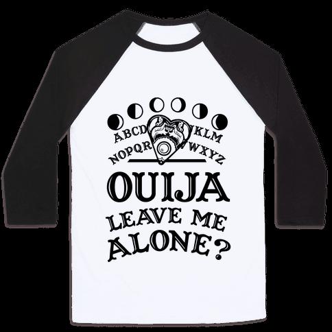 Ouija Leave Me Alone? Baseball Tee