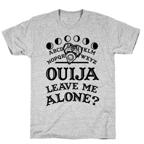 Ouija Leave Me Alone? T-Shirt