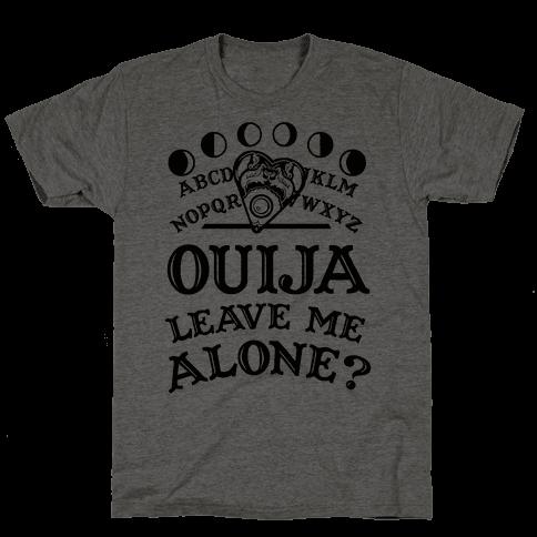 Ouija Leave Me Alone? Mens T-Shirt