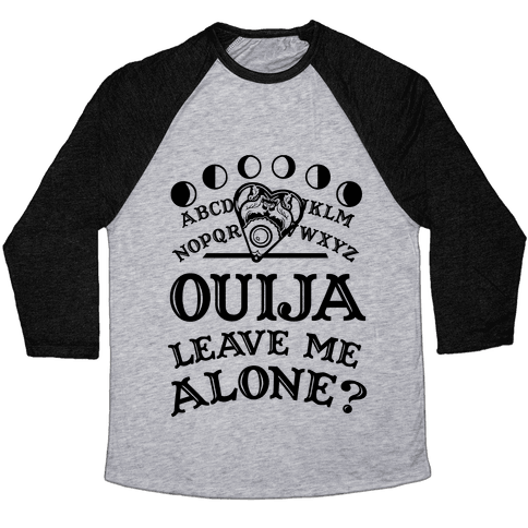 Ouija Leave Me Alone? Baseball Tee