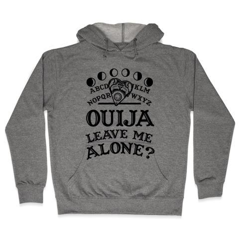 Ouija Leave Me Alone? Hooded Sweatshirt