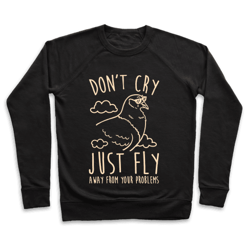 Don't Cry, Just Fly Away From Your Problems Pullover