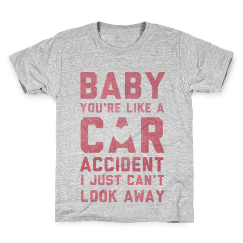 Baby You're like a Car Accident Kids T-Shirt