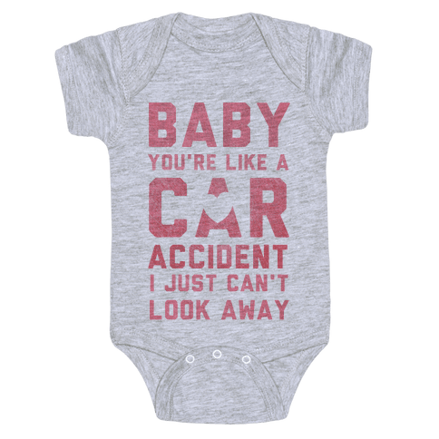 Baby You're like a Car Accident Baby Onesy